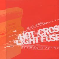 Hot Cross - Light the Fuse and Run - split
