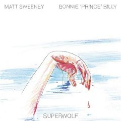 Matt Sweeney & Bonnie �Prince� Billy - Superwolf