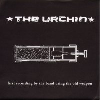 The Urchin - First Recordings By The Band Using The Old Weapon