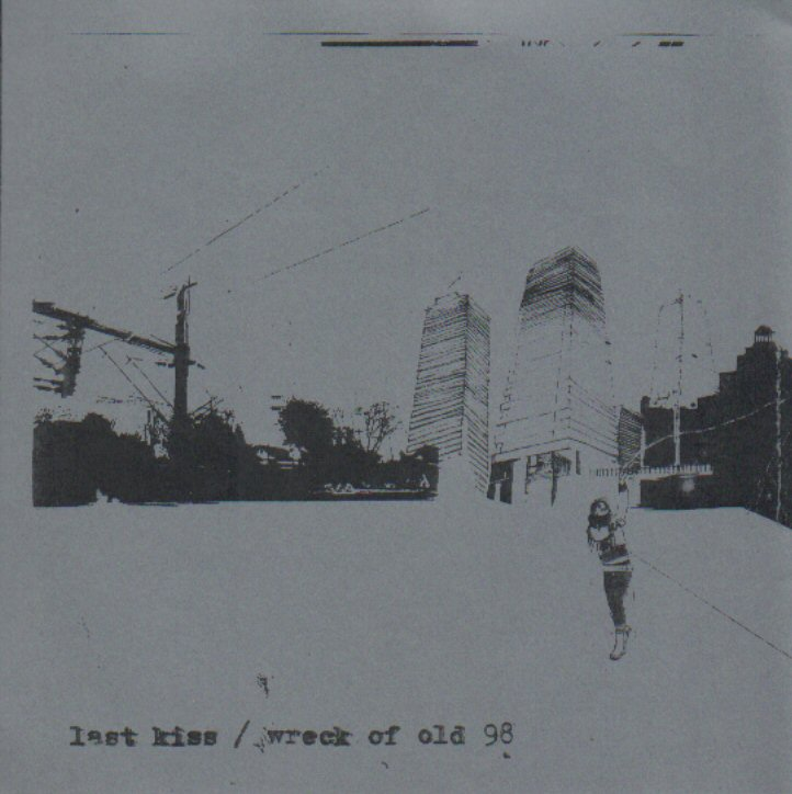 Last Kiss - Wreck of Old 98 - split