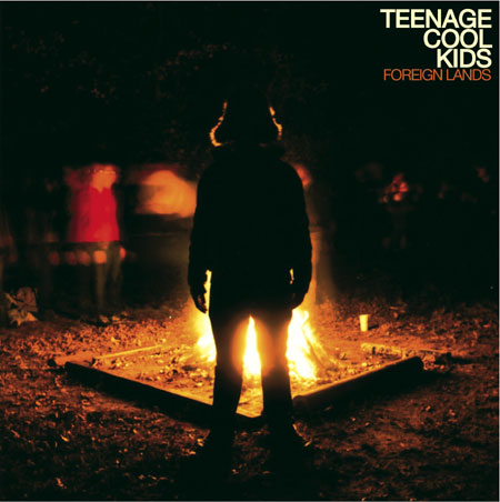 Teenage Cool Kids - Foreign Lands