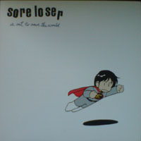 Sore Loser - Is Out To Save The World