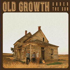 Old Growth - Under the Sun