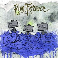 Run Forever - the Devil, and Death, and Me