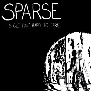 Sparse - It's Getting Hard to Care