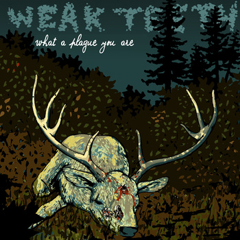Weak Teeth - What A Plague You Are