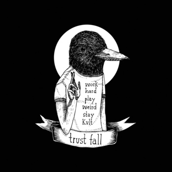 Trust Fall - Work Hard, Play Weird, Stay Kvlt