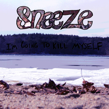 Sneeze - I�m Going to Kill Myself