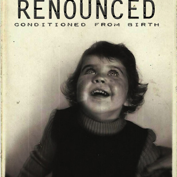 Renounced - Conditioned From Birth