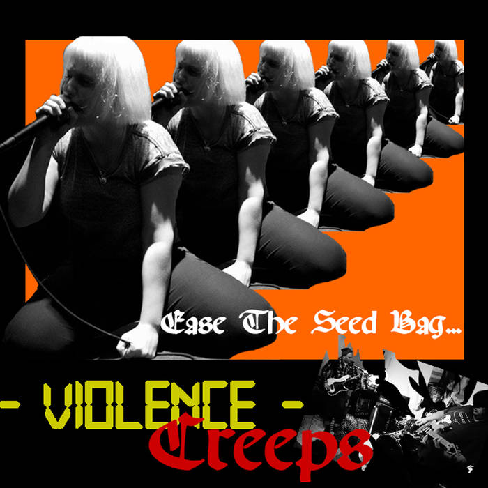 Violence Creeps - Ease The Seed Bag