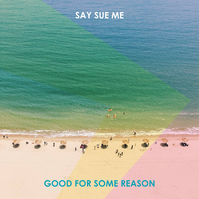 Say Sue Me - Good For Some Reason