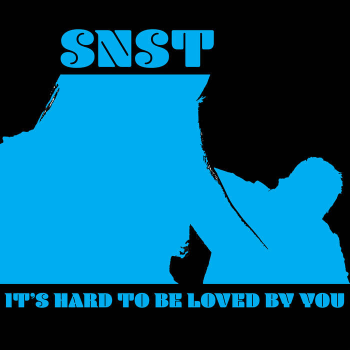 SNST - It's Hard To Be Loved By You